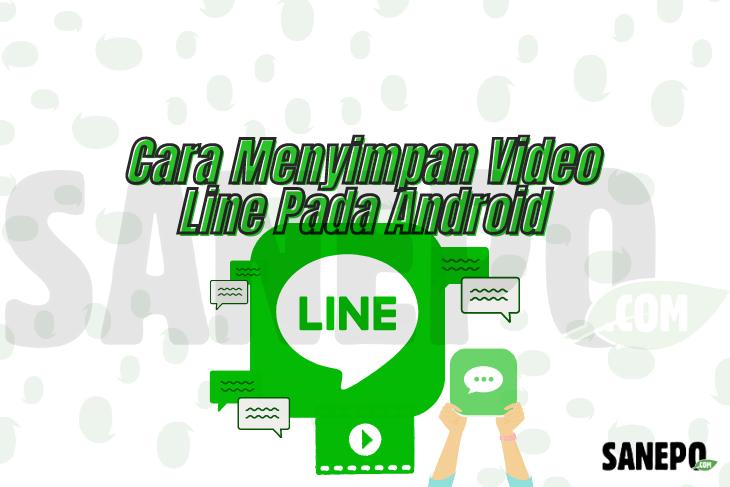 Cara Menyimpan Video Line Pada Android