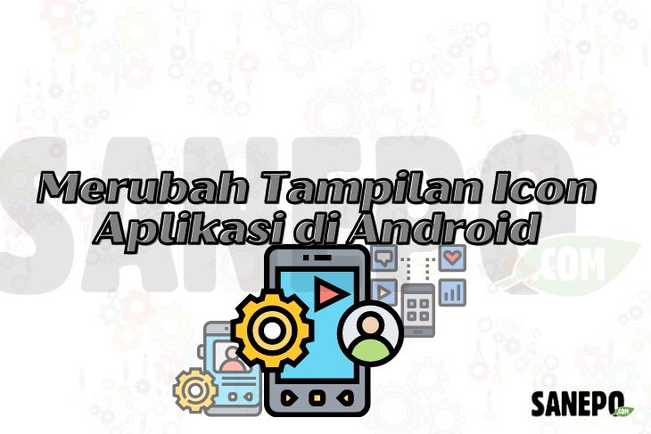 Merubah Tampilan Icon Aplikasi di Ponsel Android
