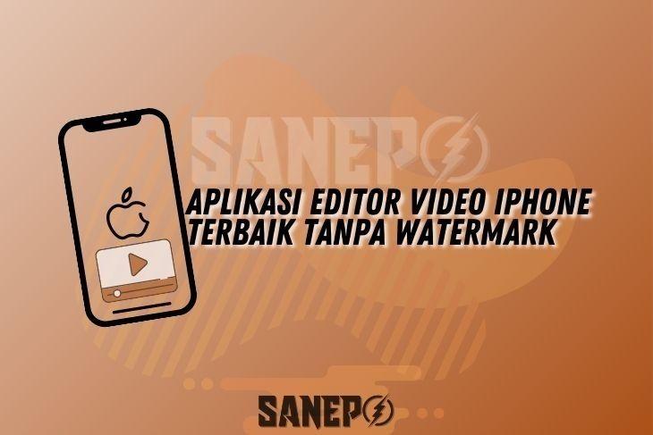 Aplikasi Editor Video iPhone Terbaik Tanpa Watermark