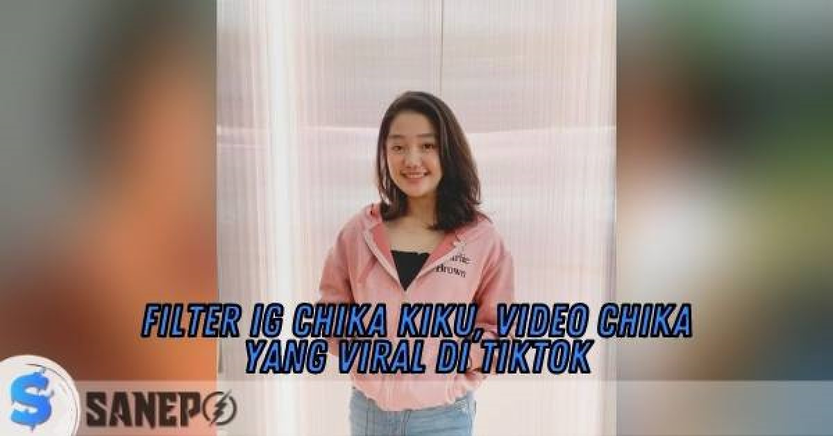Filter IG Chika Kiku, Video Chika yang Viral di TikTok