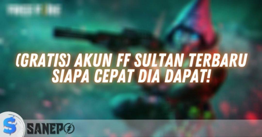 (Gratis) Akun FF Sultan Terbaru, Siapa Cepat Dia Dapat!