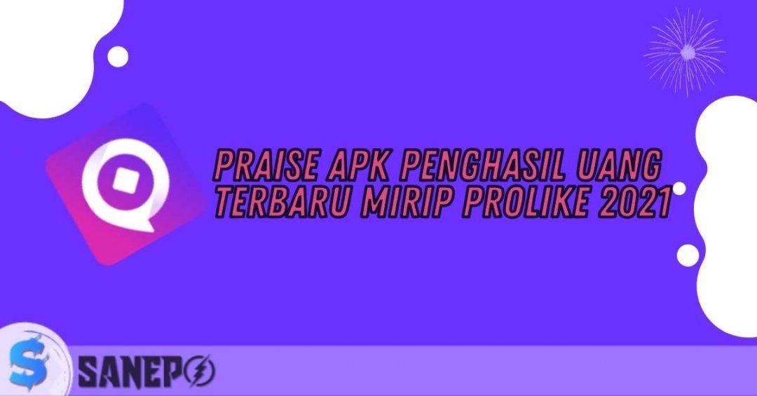 Praise APK Penghasil Uang Terbaru Mirip ProLike 2021