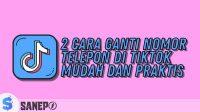 2 Cara Ganti Nomor Telepon di Tiktok Mudah dan Praktis