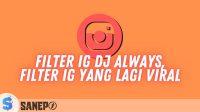 Filter IG DJ Always, Filter IG yang Lagi Viral