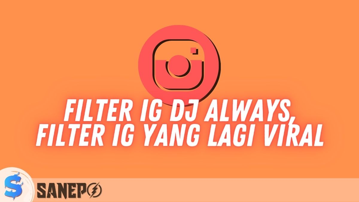 Filter IG DJ Always, Filter IG yang Lagi Viral