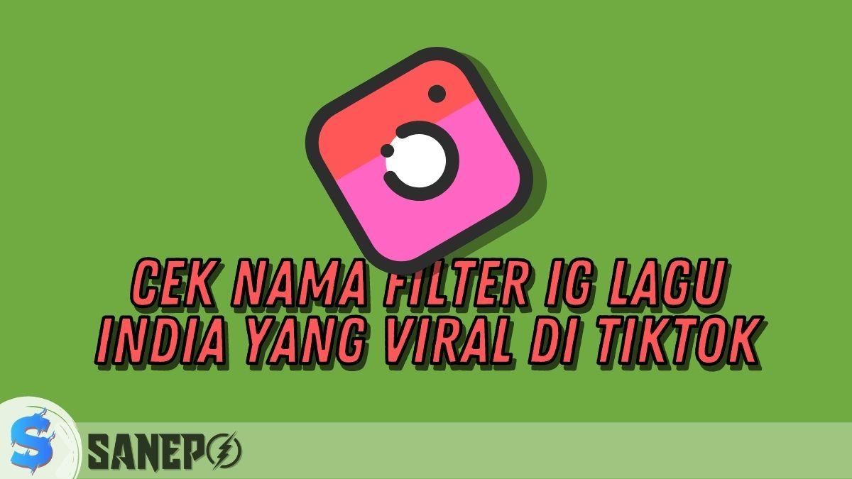Cek Nama Filter IG Lagu India yang Viral di TikTok