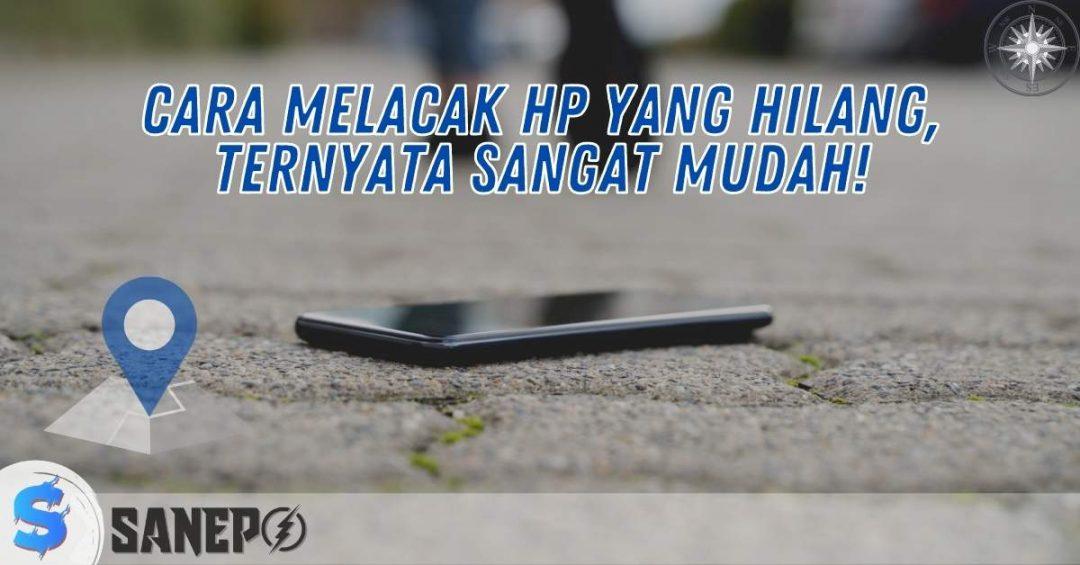 Cara Melacak HP yang Hilang, Ternyata Sangat Mudah!
