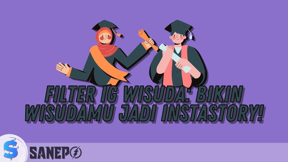 Filter IG Wisuda: Bikin Wisudamu Jadi Instastory!