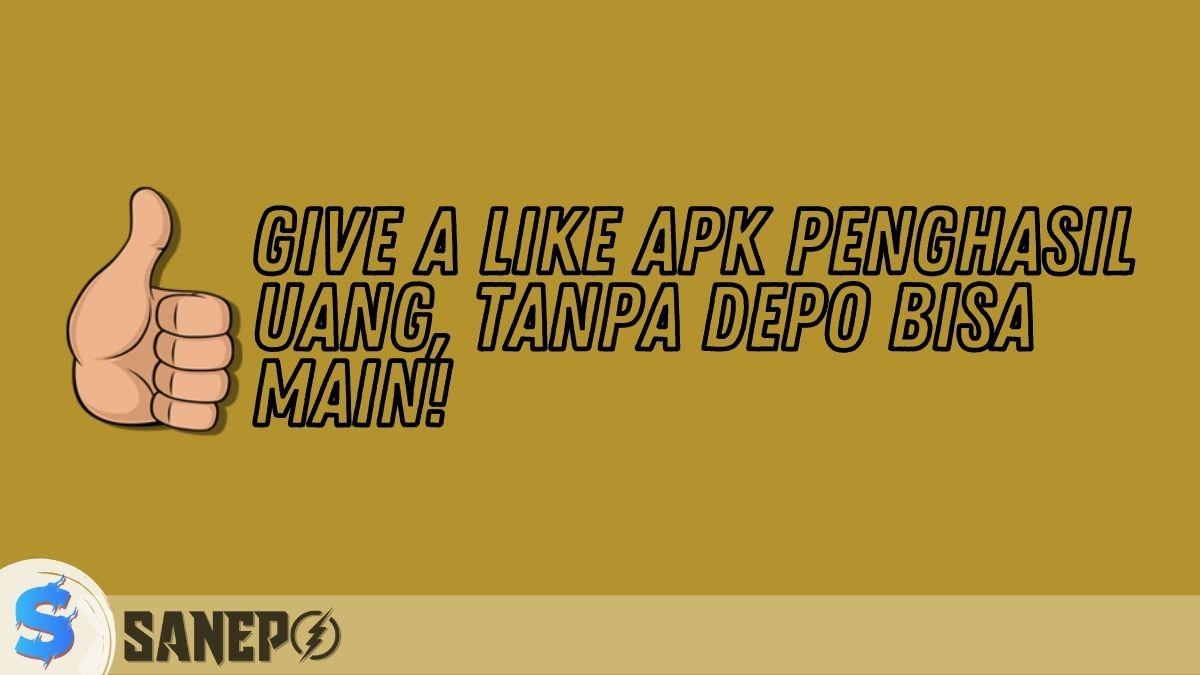Give a Like APK Penghasil Uang, Tanpa Depo Bisa Main!