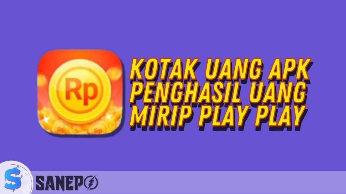 Kotak Uang Apk Penghasil Uang Mirip Play Play