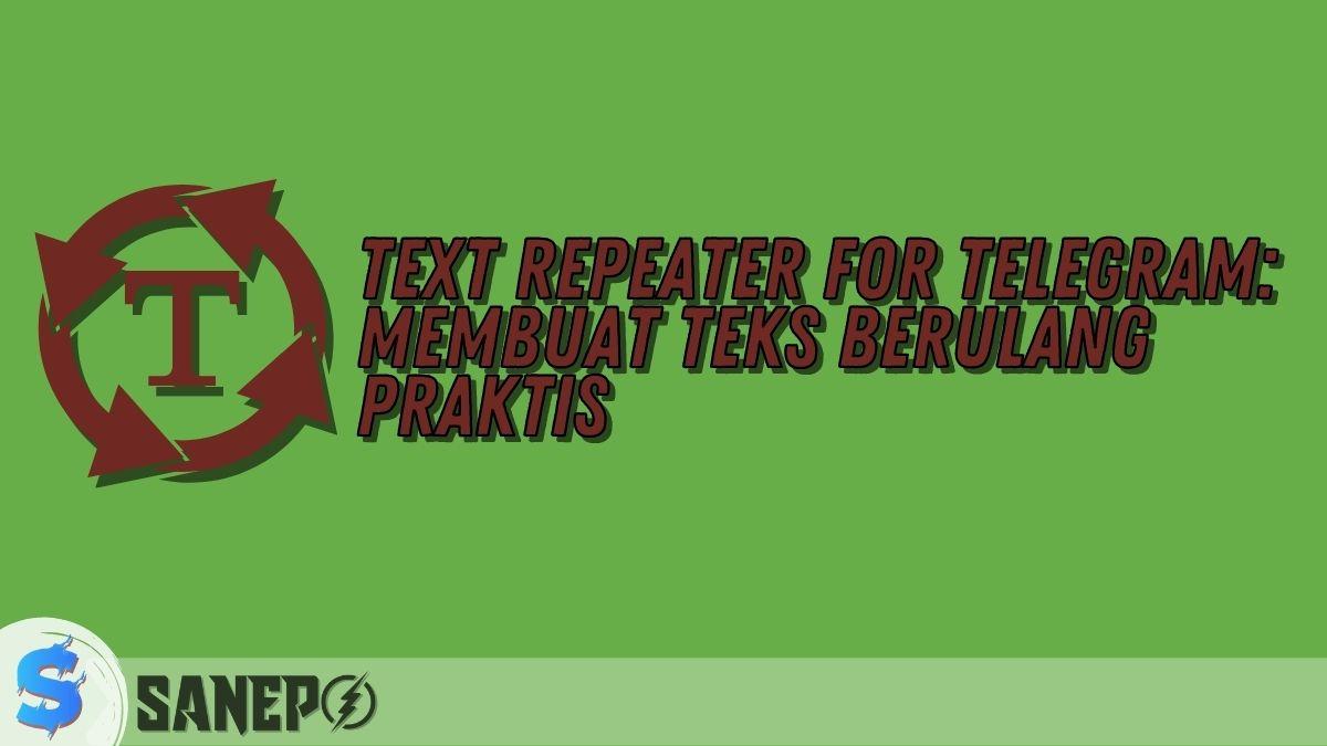 Text Repeater for Telegram: Membuat Teks Berulang Praktis