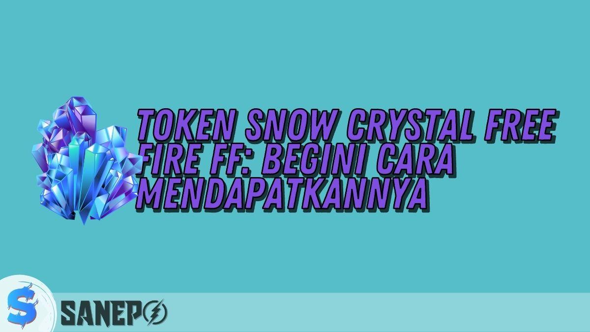 Token Snow Crystal Free Fire FF: Begini Cara Mendapatkannya