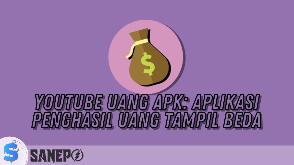 YouTube Uang APK: Aplikasi Penghasil Uang Tampil Beda