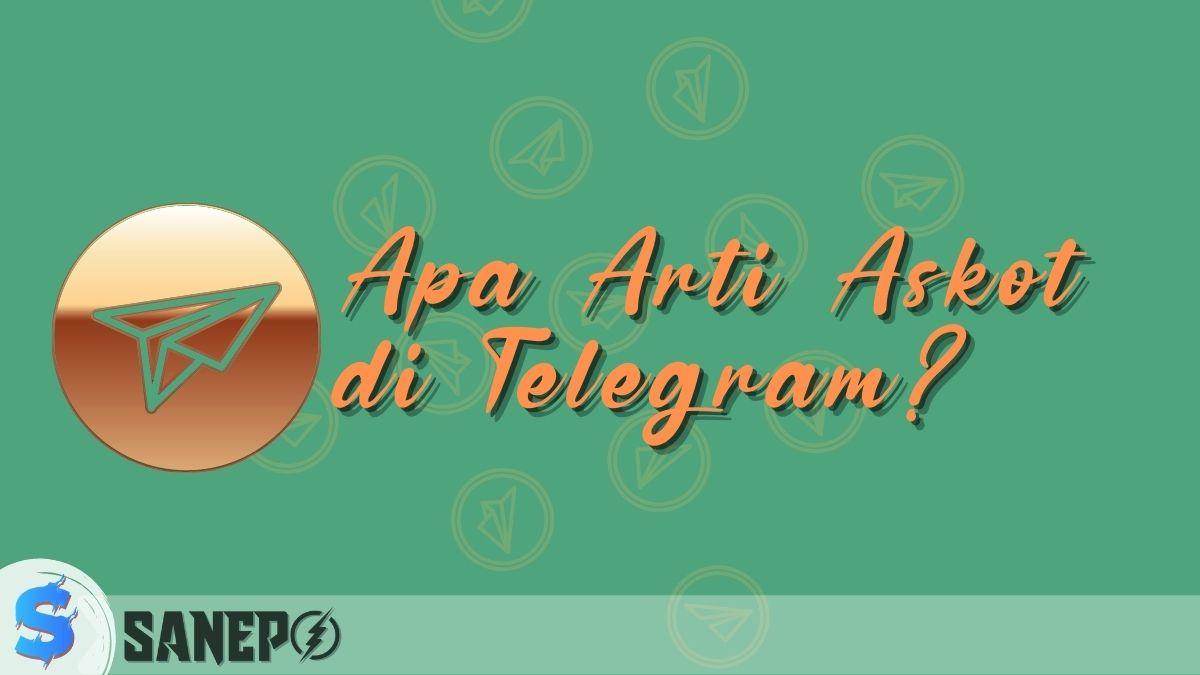 Apa Arti Askot di Telegram? Ini Dia Arti yang Sebenarnya
