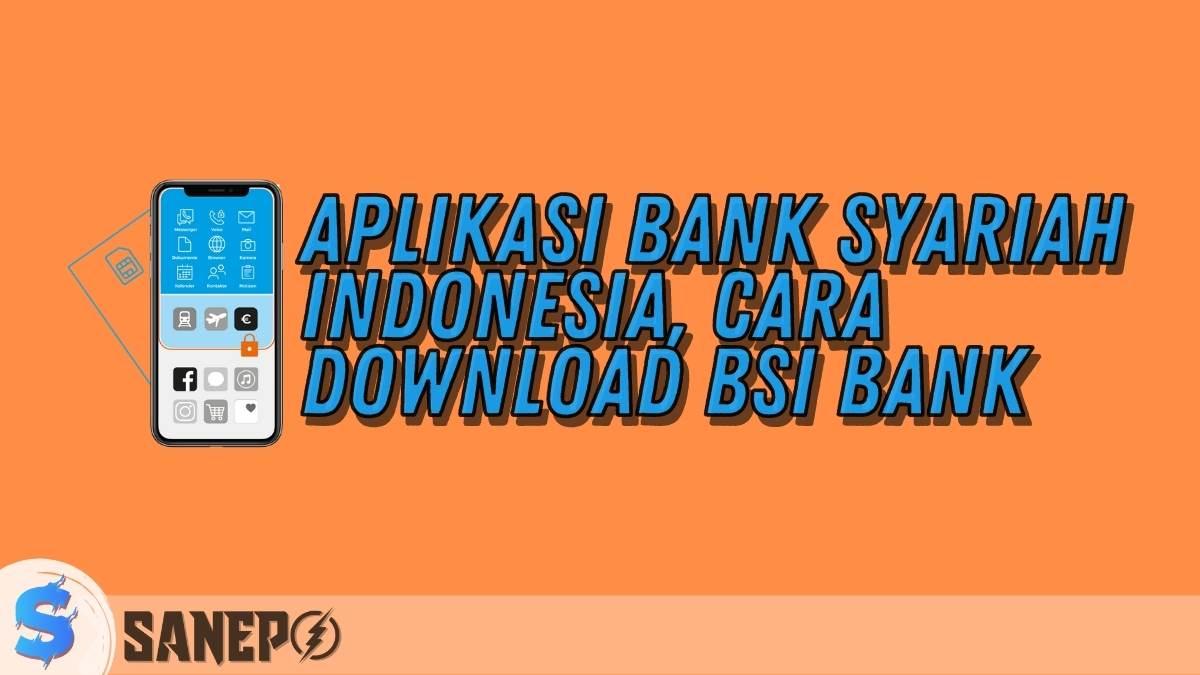 Aplikasi Bank Syariah Indonesia, Cara Download BSI Bank
