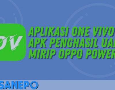 Aplikasi One Vivo Apk Penghasil Uang Mirip Oppo Power
