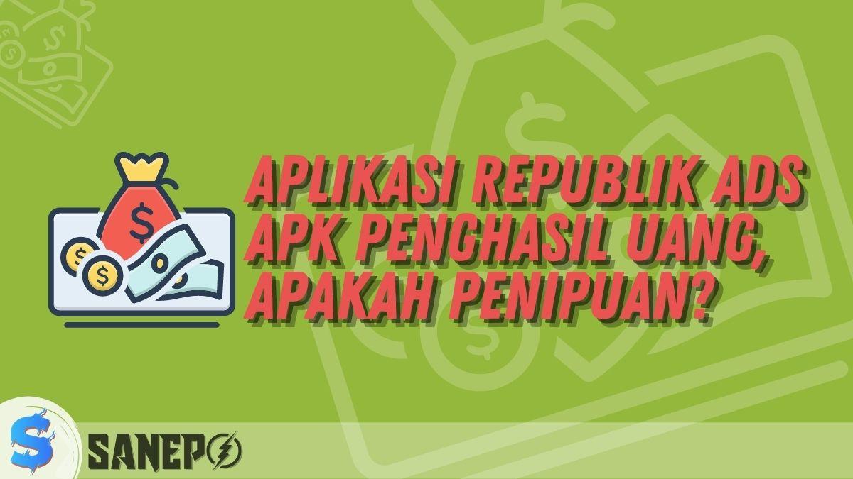 Aplikasi Republik Ads APK Penghasil Uang, Apakah Penipuan?