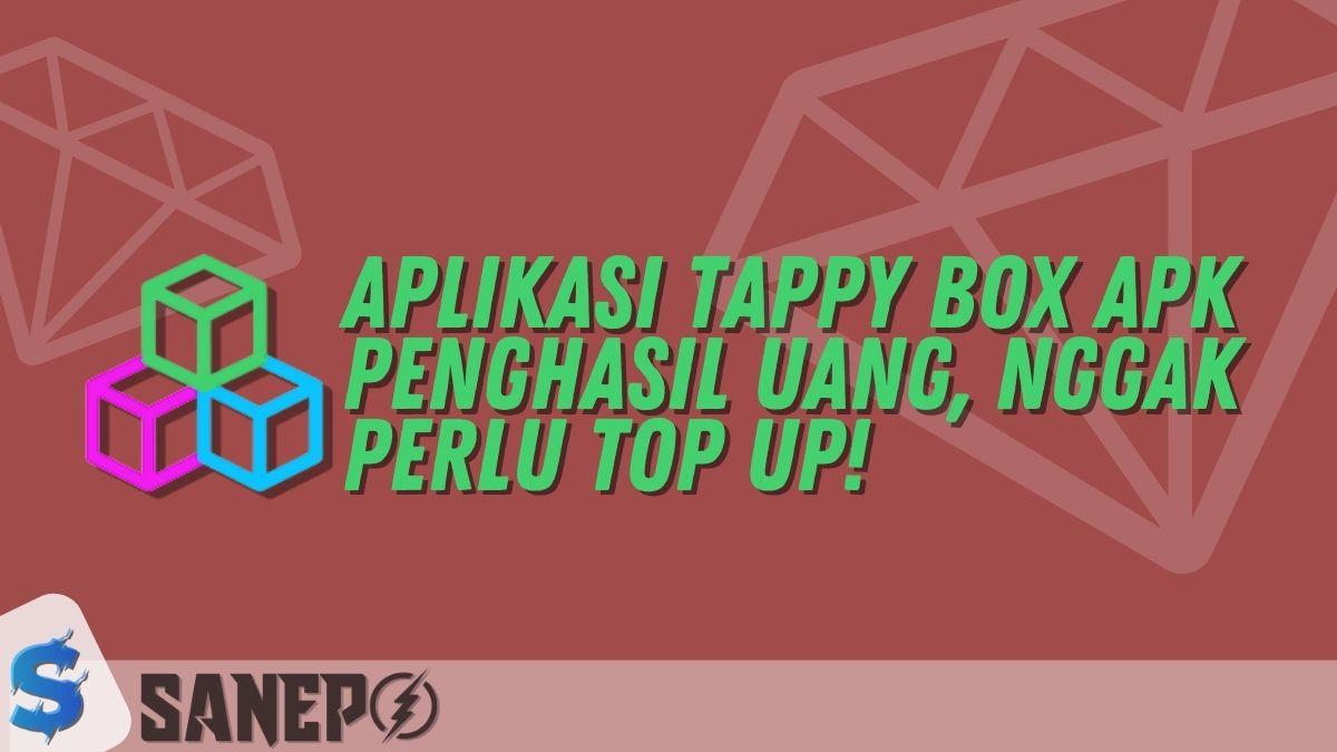 Aplikasi Tappy Box APK Penghasil Uang, Nggak Perlu Top Up!