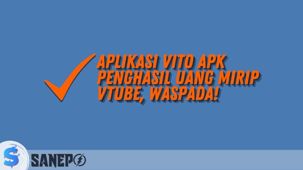 Aplikasi Vito APK Penghasil Uang Mirip VTube, Waspada!