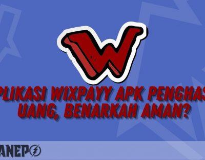 Aplikasi Wixpayy APK Penghasil Uang, Benarkah Aman?