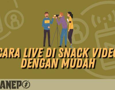 Cara Live di Snack Video dengan Mudah