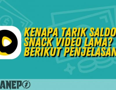 Kenapa Tarik Saldo Snack Video Lama? Berikut Penjelasanya
