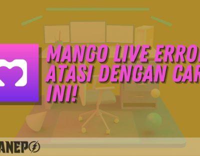 Mango Live Error? Atasi Dengan Cara Ini!