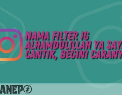 Nama Filter IG Alhamdulillah Ya Saya Cantik, Begini Caranya!