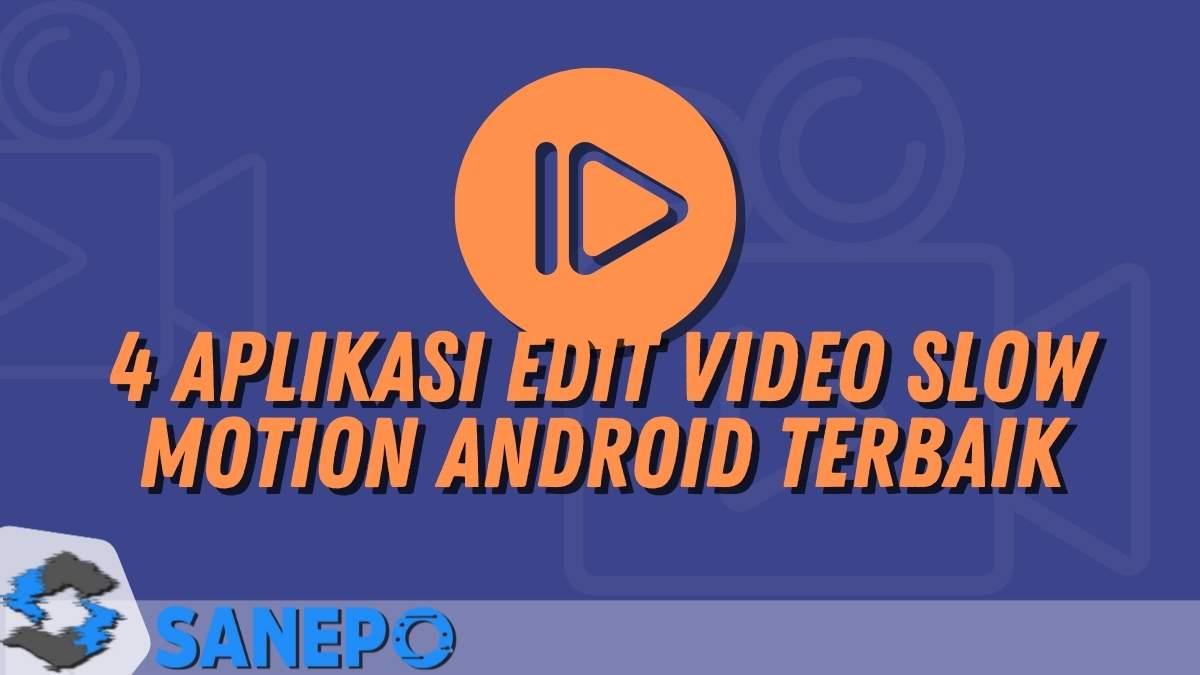 4 Aplikasi Edit Video Slow Motion Android Terbaik, Wajib di Coba!