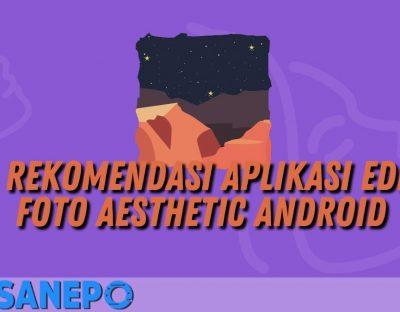 4 Rekomendasi Aplikasi Edit Foto Aesthetic Android