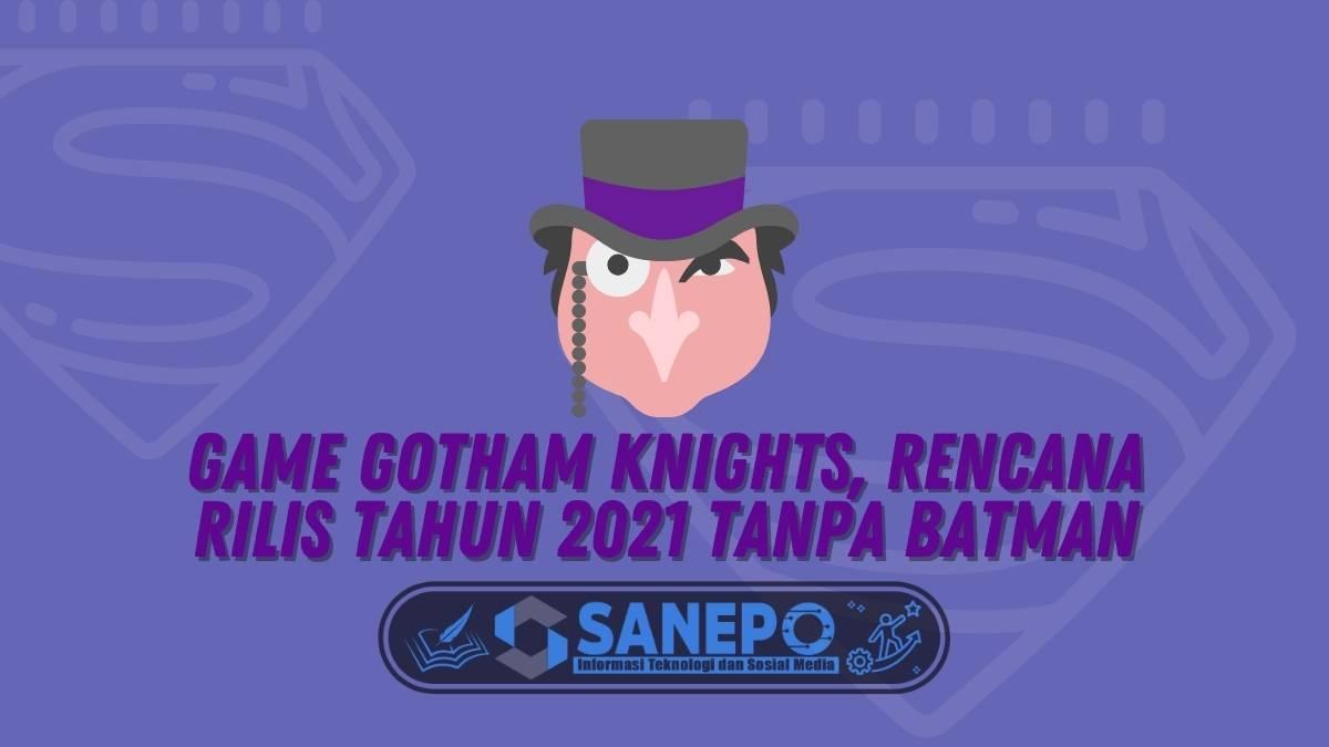 Game Gotham Knights, Rencana Rilis Tahun 2021 Tanpa Batman