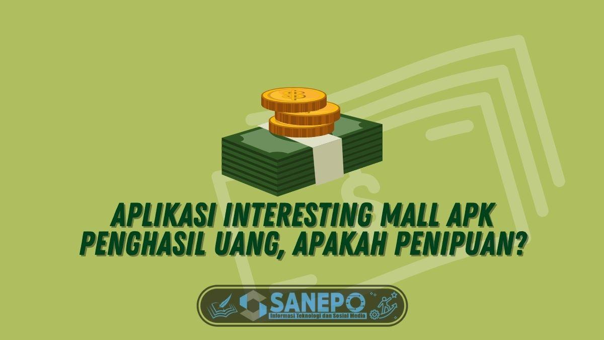 Aplikasi Interesting Mall Apk Penghasil Uang, Apakah Penipuan?