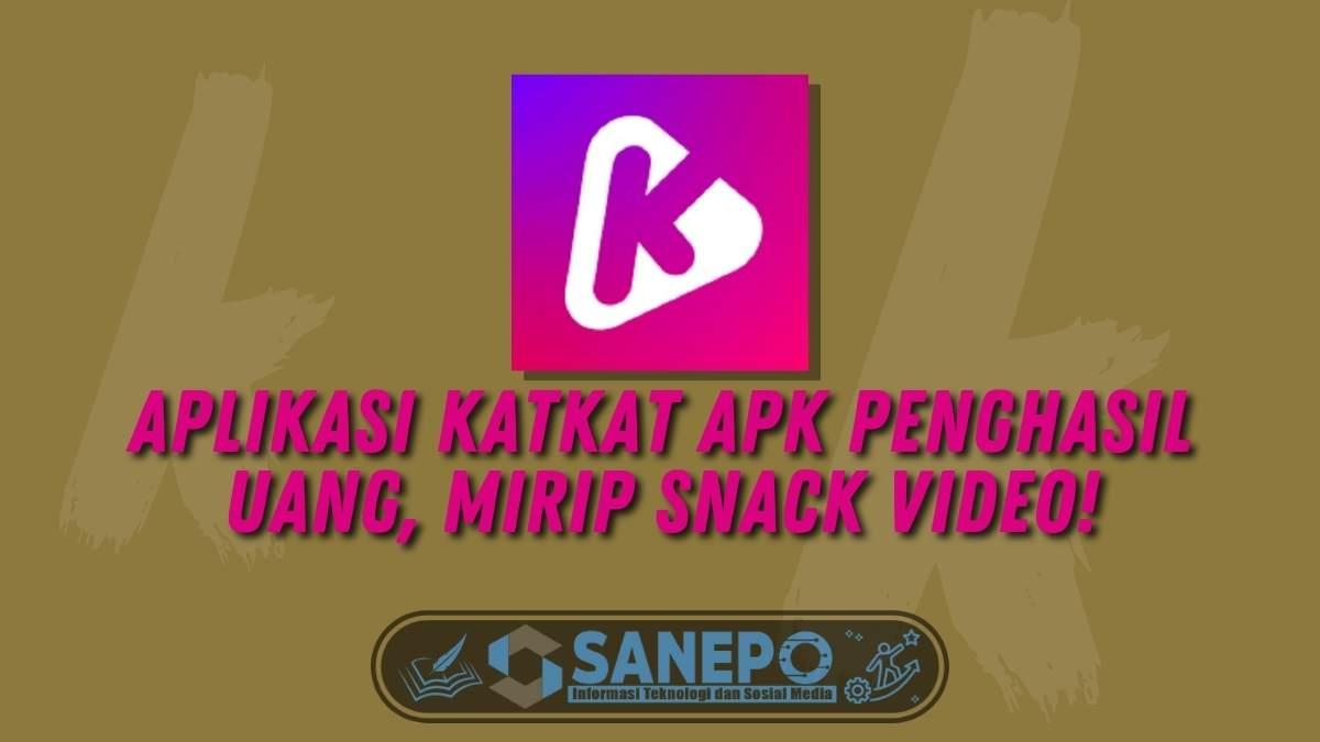 Aplikasi KatKat Apk Penghasil Uang, Mirip Snack Video!