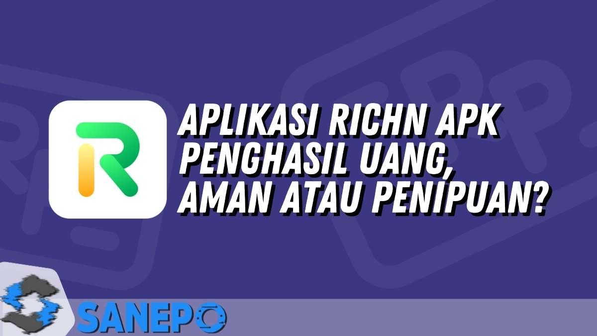 Aplikasi RichN Apk Penghasil Uang, Aman atau Penipuan?