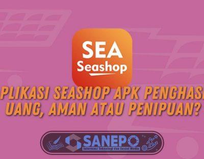 Aplikasi SeaShop Apk Penghasil Uang, Aman atau Penipuan?