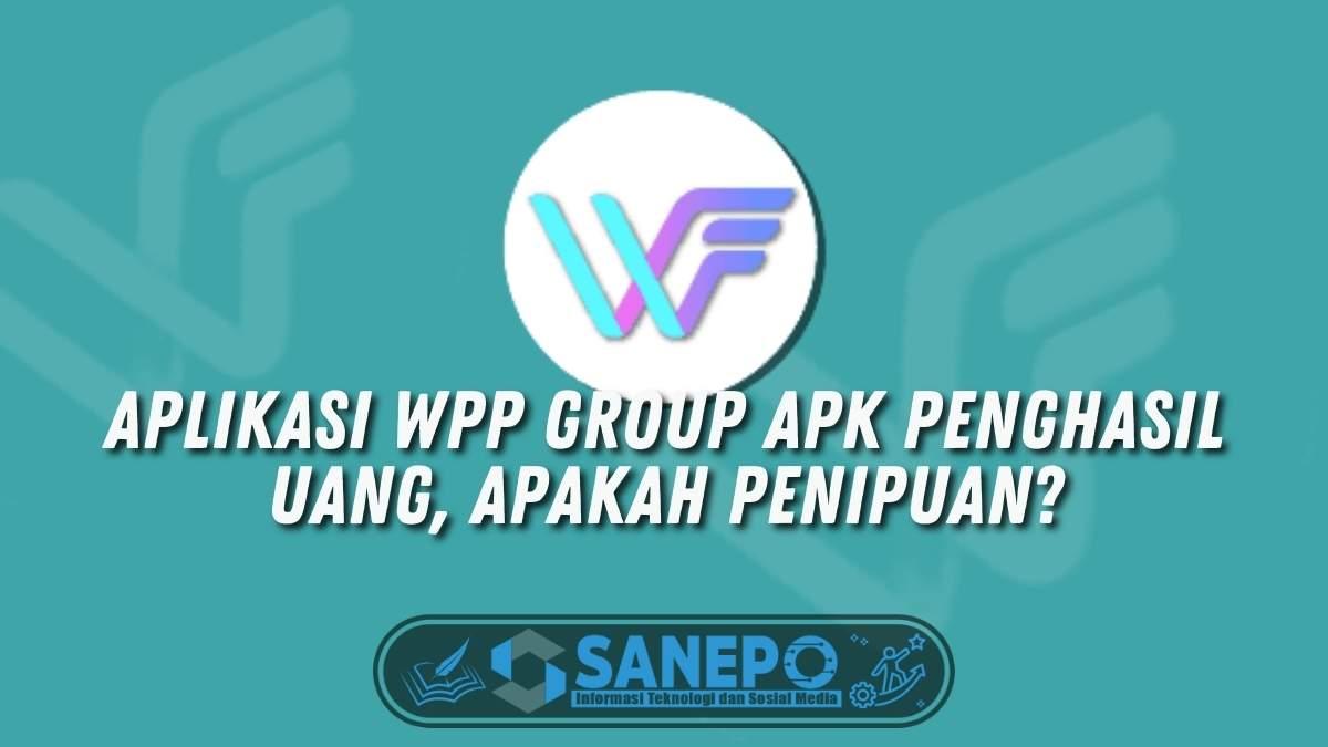 Aplikasi Wpp Group Apk Penghasil Uang, Apakah Penipuan?