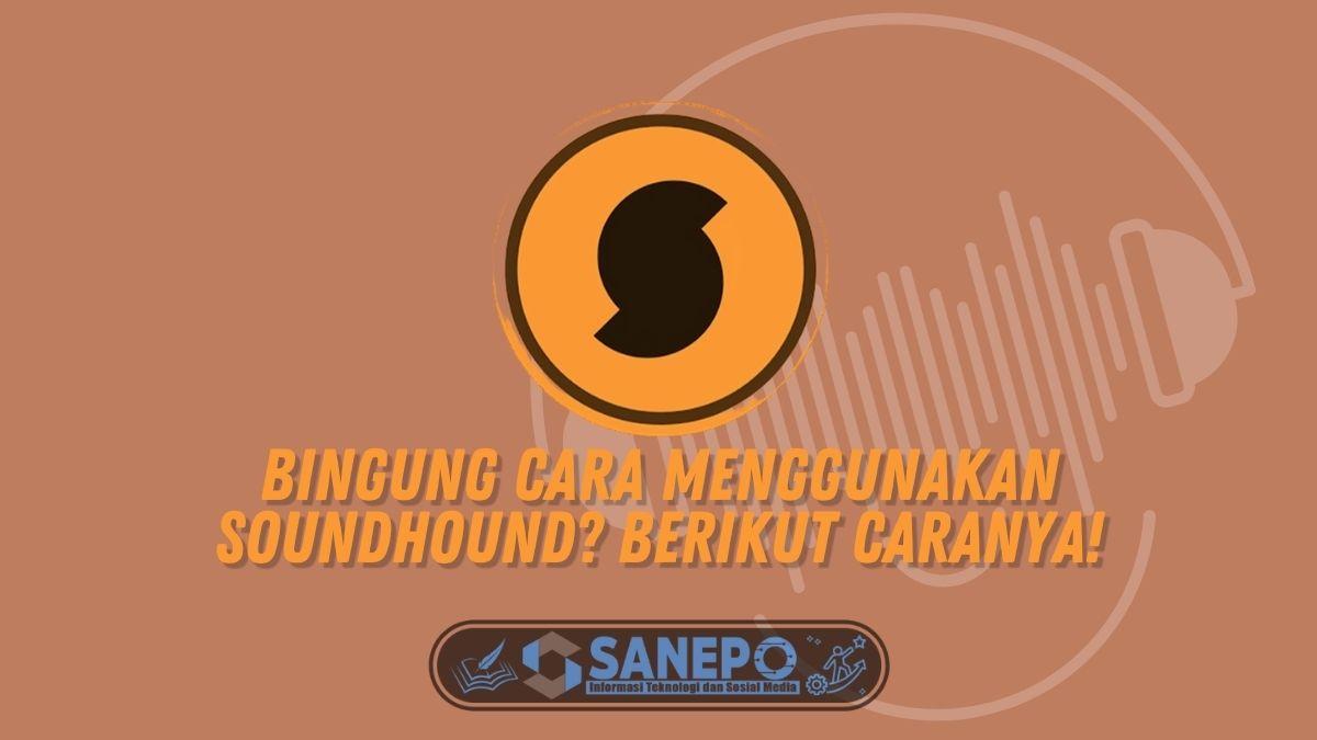 Bingung Cara Menggunakan SoundHound? Berikut Caranya!