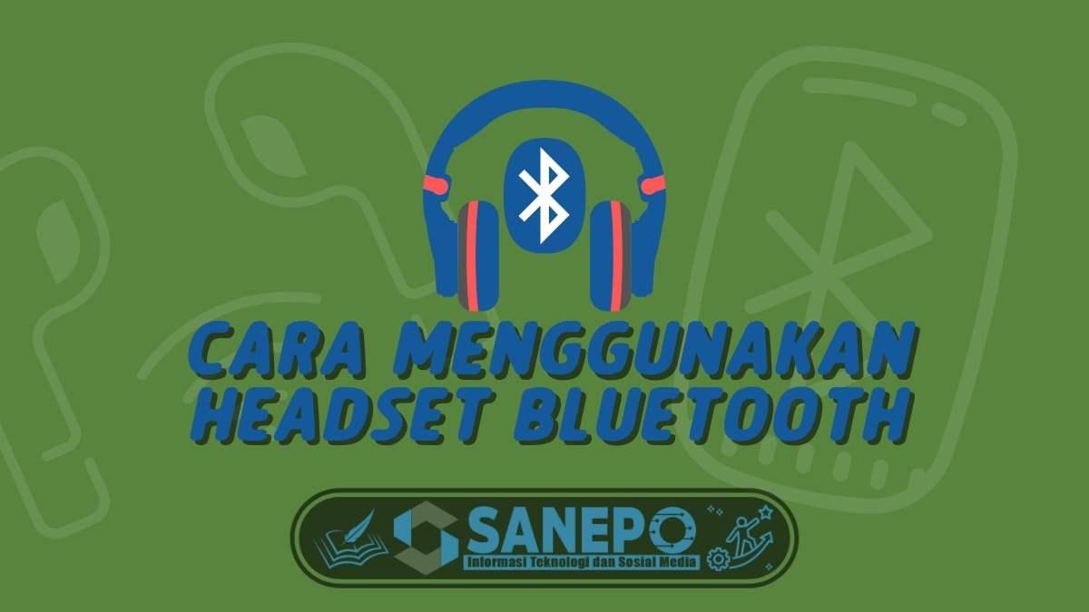 Cara Menggunakan Headset Bluetooth, Tidak Sampai 2 Menit