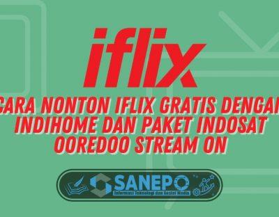 Cara Nonton Iflix Gratis dengan Indihome dan Paket Indosat Ooredoo Stream On