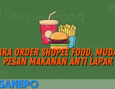 Cara Order Shopee Food, Mudah Pesan Makanan Anti Lapar