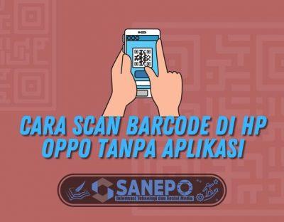 Begini Cara Scan Barcode di HP Oppo Tanpa Aplikasi