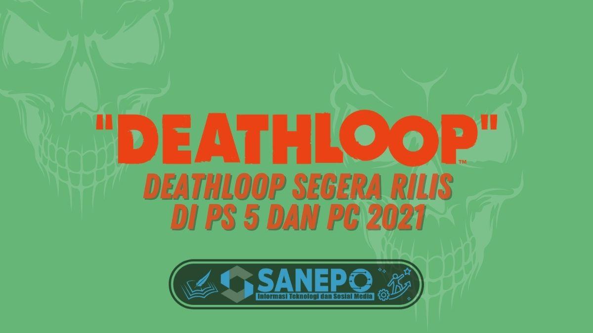 Deathloop Segera Rilis di PS 5 dan PC 2021