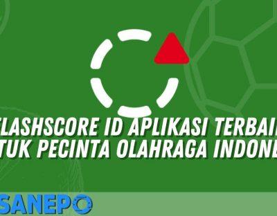 FlashScore ID Aplikasi Terbaik Untuk Pecinta Olahraga Indonesia