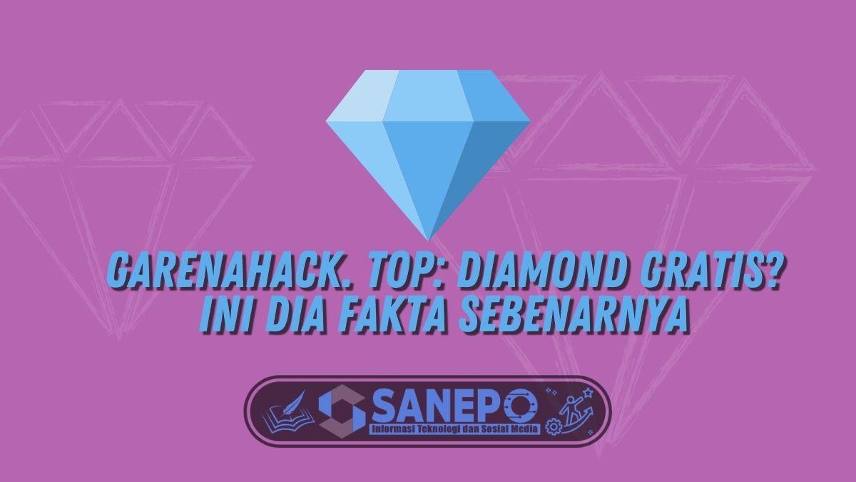 Garenahack. Top: Diamond Gratis? Ini Dia Fakta Sebenarnya