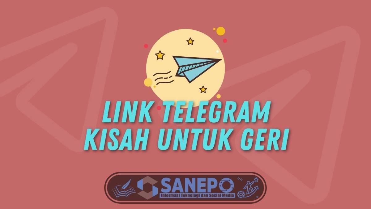 Link Telegram Kisah Untuk Geri, Langsung Ketemu!