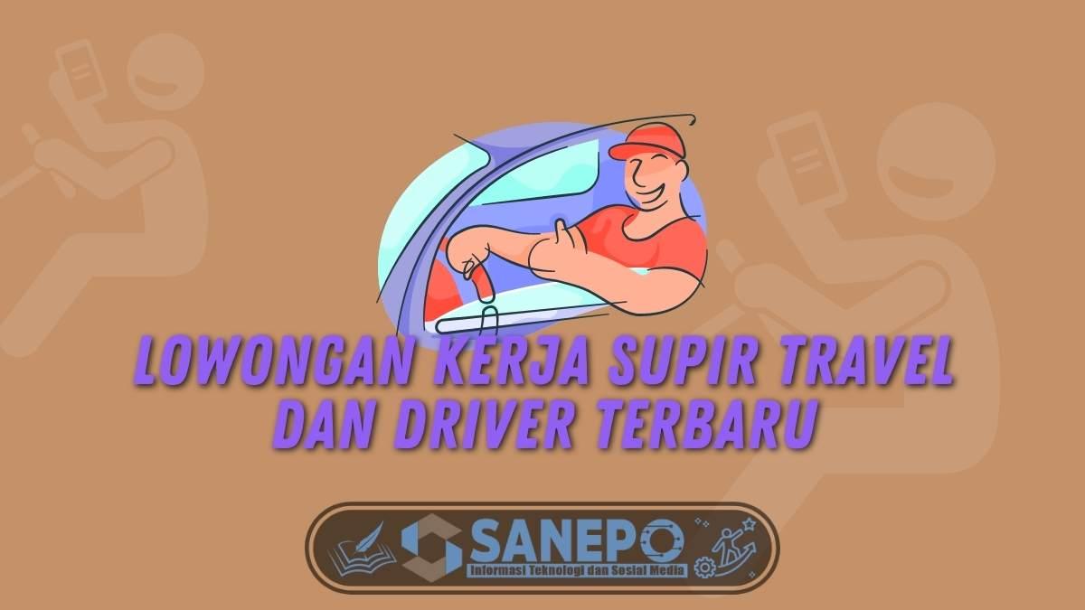 Lowongan Kerja Supir Travel dan Driver Terbaru