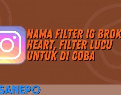 Nama Filter IG Broken Heart, Filter Lucu Untuk di Coba