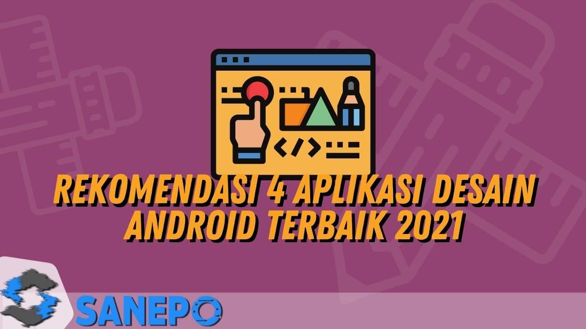 Rekomendasi 4 Aplikasi Desain Android Terbaik 2021