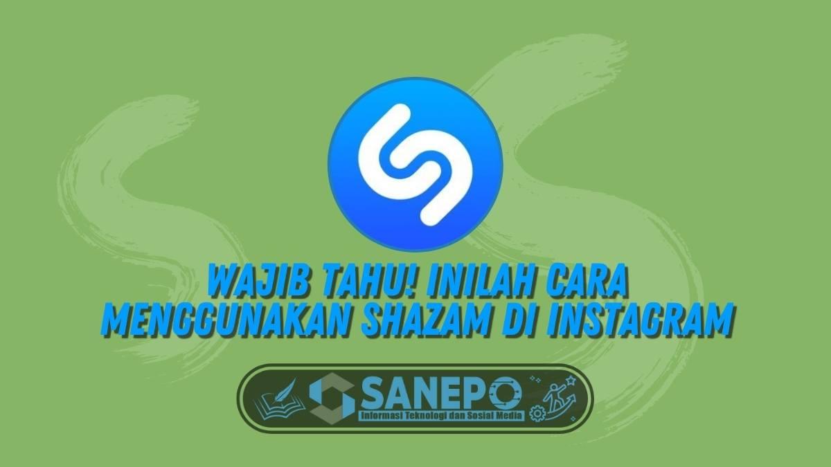 Wajib Tahu! Inilah Cara Menggunakan Shazam di Instagram