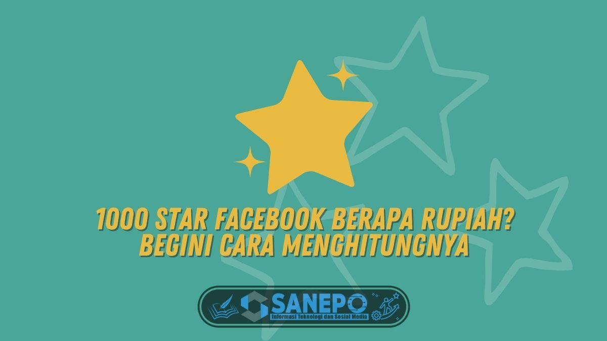1000 Star Facebook Berapa Rupiah? Begini Cara Menghitungnya